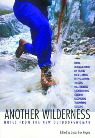Another Wilderness: Notes from the New Outdoorswoman  by  Susan Fox Rogers