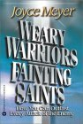 Weary Warriors, Fainting Saints: How You Can Outlast Every Attack of the Enemy  by  Joyce Meyer