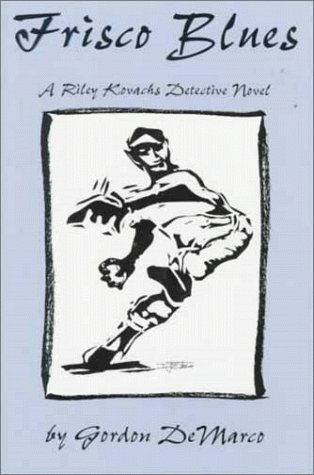 Frisco Blues: A Riley Kovachs Detective Novel  by  Gordon Demarco