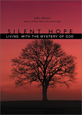 Silent Hope: Living with the Mystery of God  by  John J. Kirvan