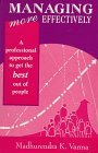 Managing More Effectively: A Professional Approach To Get The Best Out Of People  by  Madhurendra K. Varma
