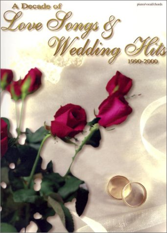 A Decade of Love Songs & Wedding Hits 1990-2000: Piano/Vocal/Chords Songbook