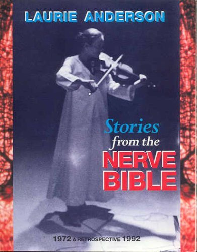 Stories from the Nerve Bible: A Retrospective, 1972-1992 Laurie Anderson