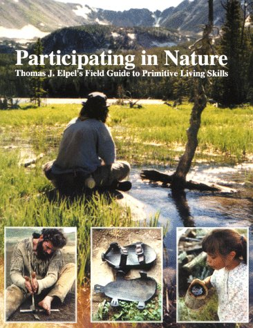 Participating In Nature: Thomas J. Elpels Field Guide To Primitive Living Skills  by  Thomas J. Elpel