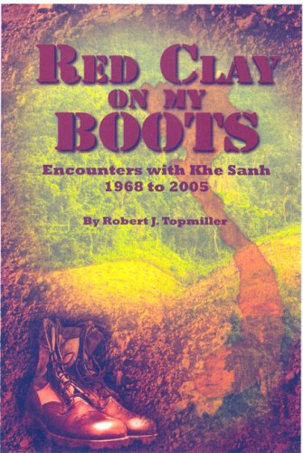Red Clay on My Boots: Encounters with Khe Sanh, 1968 to 2005  by  Robert J. Topmiller