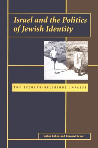 Israel and the Politics of Jewish Identity: The Secular-Religious Impasse  by  Asher Cohen