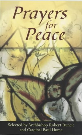 Prayers for Peace: An Anthology of Readings and Prayers Robert A.K. Runcie