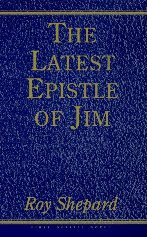 The Latest Epistle Of Jim Roy Shepard