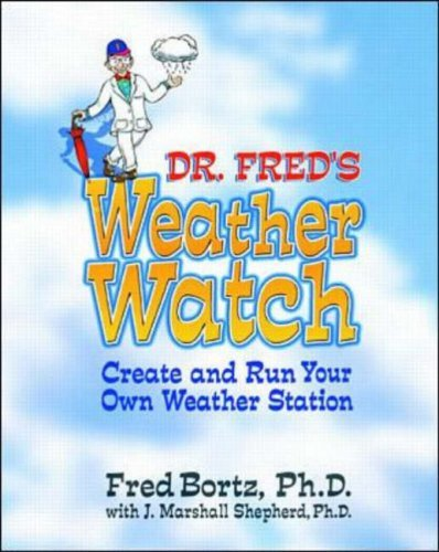 Dr. Freds Weather Watch: Create and Run Your Own Weather Station Fred Bortz