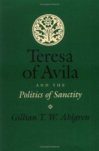 Teresa Of Avila And The Politics Of Sanctity Gillian T.W. Ahlgren