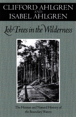 Lob Trees In The Wilderness: The Human and Natural History of the Boundary Waters  by  Clifford Ahlgren