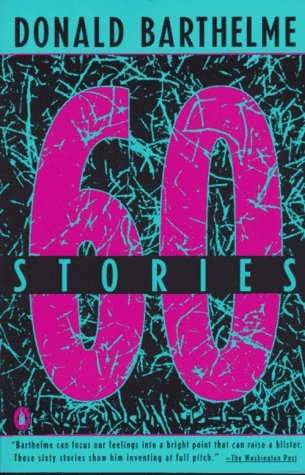 Sixty Stories Donald Barthelme