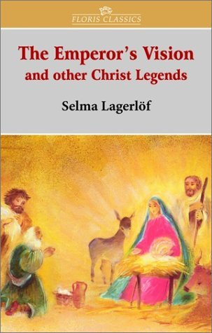 The Emperors Vision: And Other Christ Legends Selma Lagerlvf