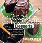 One-Pot Chocolate Desserts: 50 Recipes for Making Chocolate Desserts from Scratch Using a Pot, A Spoon, and a Pan  by  Andrew Schloss