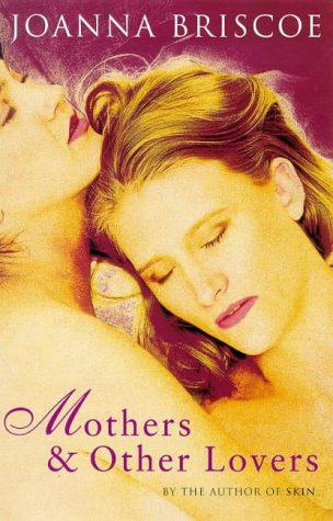 Mothers And Other Lovers  by  Joanna Briscoe
