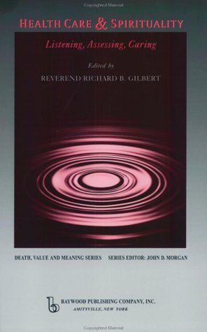 Health Care and Spirituality: Listening, Assessing, Caring  by  Richard B. Gilbert