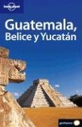 Lonely Planet Guatemala, Belice Y Yucatan (Lonely Planet Guatemala, Belice Y Yucatan/Guatemala, Belize and Yucatan  by  Danny Palmerlee