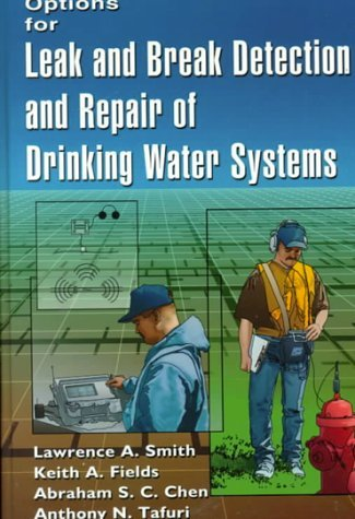 Options for Leak and Break Detection and Repair of Drinking Water Systems  by  Lawrence A. Smith