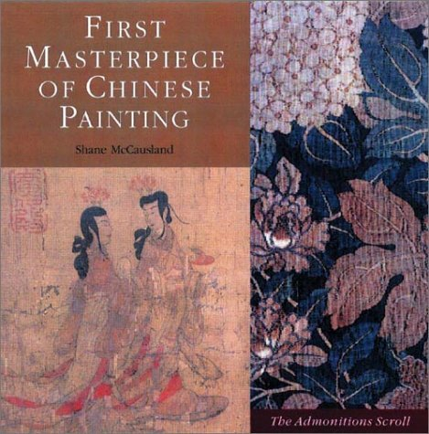 First Masterpiece of Chinese Painting: The Admonitions Scroll Shane McCausland