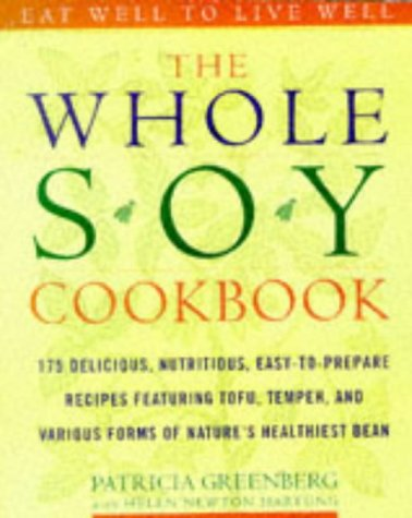 The Whole Soy Cookbook, 175 delicious, nutritious, easy-to-prepare Recipes featuring tofu, tempeh, and various forms of natures healthiest Bean  by  Patricia Greenberg