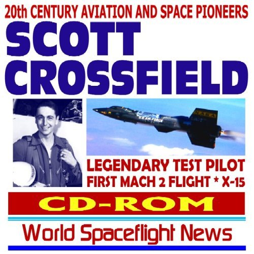20th Century Aviation And Space Pioneers   Scott Crossfield, Legendary Test Pilot, First Mach 2 Flight, X 15 Pilot  by  World Spaceflight News