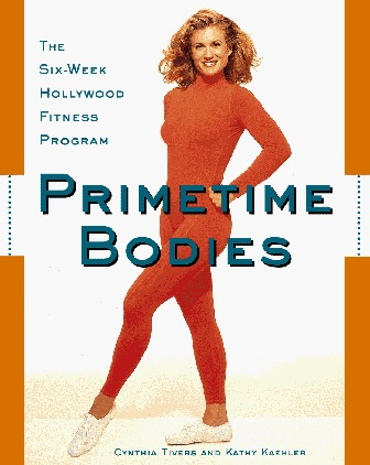 Primetime Bodies: The Six-Week Hollywood Exercise Program  by  Cynthia Tivers