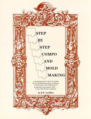 Step By Step Compo And Mold Making  by  Robert F. Loeffler