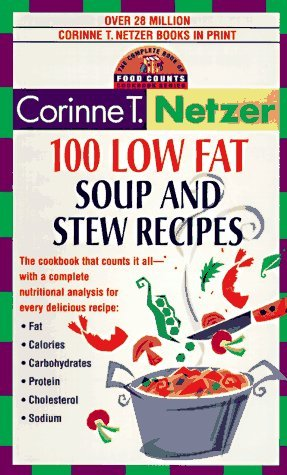 100 Low Fat Soup and Stew Recipes: The Complete Book of Food Counts Cookbook Series Corinne T. Netzer