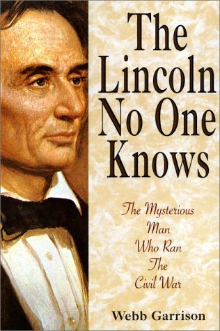 The Lincoln No One Knows: The Mysterious Man Who Ran The Civil War Webb Garrison