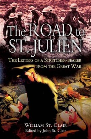 Road to St. Julien: The Letters of a Stretcher-Bearer of the Great War  by  William St. Clair