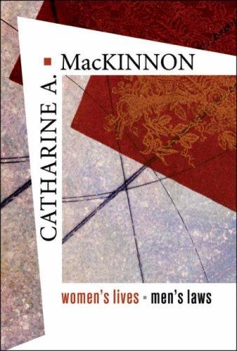 Womens Lives, Mens Laws Catharine A. MacKinnon