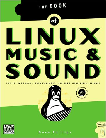 Linux Music & Sound: How to Install, Configure, and Use Linux Audio Software Dave Phillips