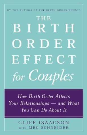 The Birth Order Effect for Couples: How Birth Order Affects Your Relationships - and What You Can Do About It Cliff Isaacson