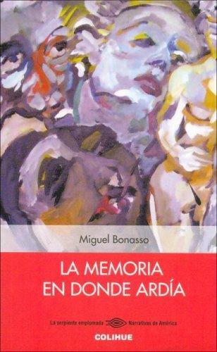 La Memoria En Donde Ardia  by  Miguel Bonasso