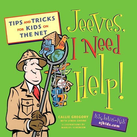 Jeeves, I Need Help!: Searching Tips and Tricks for Kids on the Net Callie Gregory