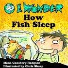 I Wonder How Fish Sleep Mona Gansberg Hodgson