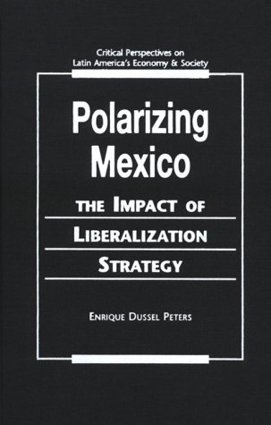 Polarizing Mexico: The Impact of Liberalization Strategy Enrique Dussel Peters