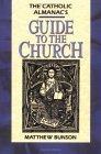 The Catholic Almanacs Guide to the Church Matthew Bunson