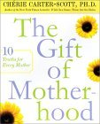 The Gift of Motherhood: 10 Truths for Every Mother  by  Cherie Carter-Scott