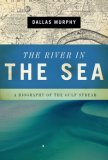 The River in the Sea: A Biography of the Gulf Stream  by  Dallas Murphy