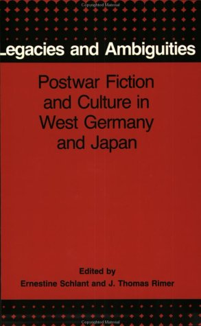 Legacies and Ambiguities: Postwar Fiction and Culture in West Germany and Japan  by  J. Thomas Rimer
