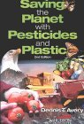 Saving The Planet With Pesticides And Plastic: The Environmental Triumph Of High Yield Farming Dennis T. Avery