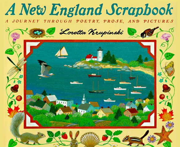 A New England Scrapbook: A Journey Through Poems, Prose, and Pictures Loretta Krupinski