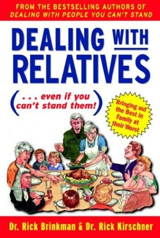Dealing with Relatives: (Even If You Cant Stand Them). Bringing Out the Best in Families at Their Worst  by  Rick Brinkman