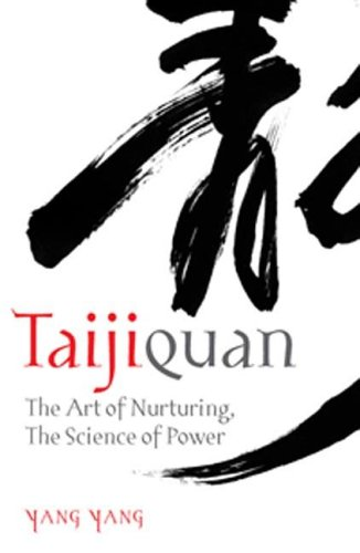 Taijiquan: The Art Of Nurturing, The Science Of Power Yang Yang