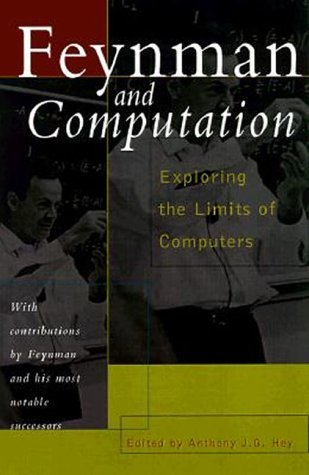 Feynman And Computation: Exploring The Limits Of Computers Anthony J.G. Hey