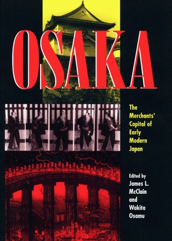 Osaka: The Merchants Capital of Early Modern Japan  by  James L. McClain