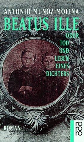 Beatus Ille oder Tod und Leben eines Dichters. Roman.  by  Antonio Muñoz Molina