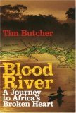 Blood River: A Journey to Africas Broken Heart Tim Butcher