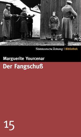 Der Fangschuß (SZ-Bibliothek, #15) Marguerite Yourcenar